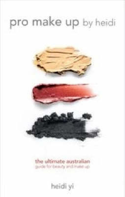 Pro Make Up by Heidi: The Ultimate Australian Guide to Beauty and Make Up