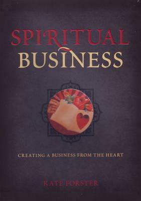 Spiritual Business: Creating a Business from the Heart