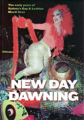 New Day Dawning: the Early Years of Sydney's Gay and Lesbian Mardi Gras
