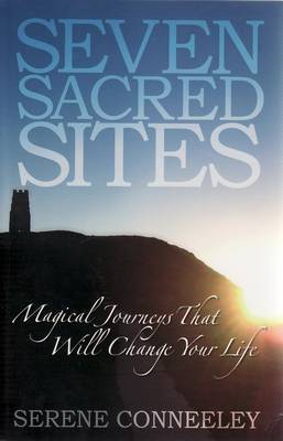 Seven Sacred Sites: Magical Journeys That Will Change Your Life