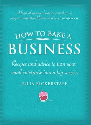 How to Bake a Business: Recipes to Turn Your Bright Idea into a Successful Enterprise