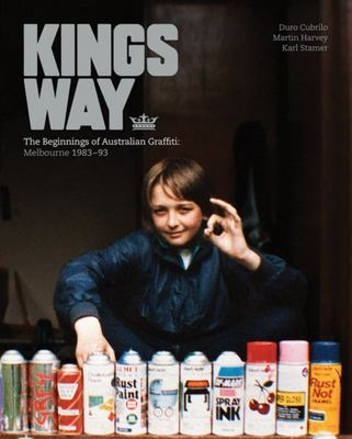 Kings Way: The Beginnings of Australian Graffiti - Melbourne1983-1993