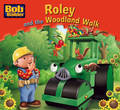 Roley and The Woodland Walk (Bob the Builder Story Library #5)