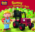 Sumsy and the Sunflower Spill (Bob the Builder Story Library #7)