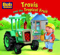 Travis and the Tropical  Fruit (Bob the Builder Story Library #9)