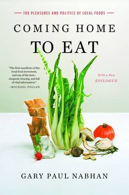 Coming Home to Eat: The Pleasures and Politics of Local Food