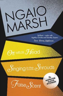 The Ngaio Marsh Collection #7 - Off with His Head / Singing in the Shrouds / False Scent