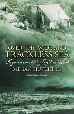 Over the Wide and Trackless Sea: the Pioneer Women and Girls of New Zealand