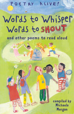 Words to Whisper, Words to Shout: ..And Other Poems to Read Aloud