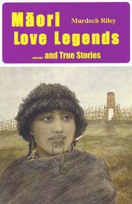 Maori Love Legends...and True Stories