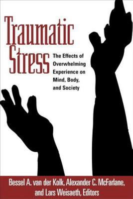 Traumatic Stress: Effects of Overwhelming Experience on Mind, Body and Society