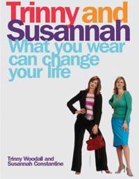 Trinny and Susannah : What You Wear Can Change Your Life