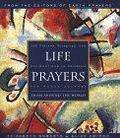 Life Prayers From Around the World: 365 Prayers, Blessings and Affirmations to Celebrate the Human Spirit