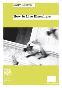 How to Live Elsewhere (Montana Estates Essay Series)