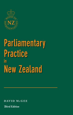 Parliamentary Practice in New Zealand (3rd ed.)