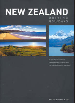 New Zealand Driving Holidays: 29 New Zealand Itineries and Touring Maps for the Independent Traveller