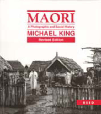 Maori : a Photographic and Social History (revised ed, 1996)