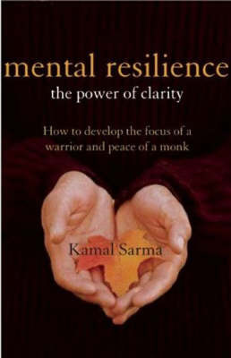 Mental Resilience: The Power of Clarity: How to Develop the Focus of a Warrior and the Peace of a Monk