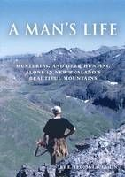 A Man's Life: Mustering and Deer Hunting Alone in New Zealand's Beautiful Mountains