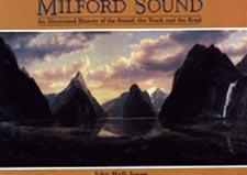 Milford Sound: An Illustrated History of the Sound, the Track and the Road