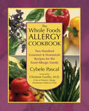 The Whole Foods Allergy Cookbook: 200 Gourmet and Homestyle Recipes for the Food Allergic Family