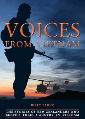 Voices From Vietnam: The Stories of New Zealanders Who Served Their Country in Vietnam