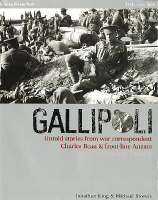 Gallipoli: Untold Stories from War Correspondent Charles Bean and Front-line ANZACS