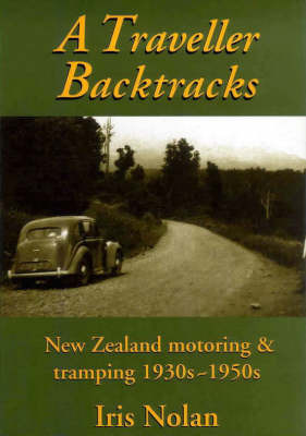 A Traveller Backtracks: New Zealand Motoring & Tramping 1930s - 1950s