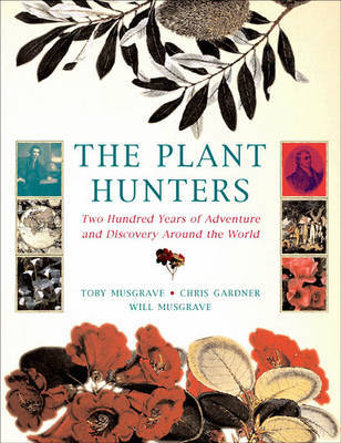 The Plant Hunters: Two Hundred Years of Discovery and Adventure Around the World
