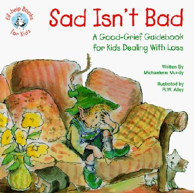 Sad Isn't Bad: A Good-grief Guidebook for Kids Dealing with Loss