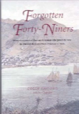 Forgotten Forty Niners:  Being an Account of the Men & Women Who Paved the Way in 1849 for the Canterbury Pilgrims in 1850