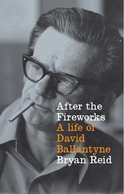 After the Fireworks: A Life of David Ballantyne