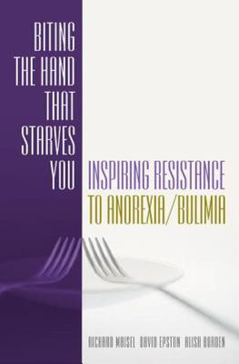 Biting the Hand That Starves You : Inspiring Resistance to Anorexia/Bulimia