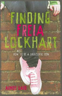 Finding Freia Lockhart: How Not to be a Successful Teen