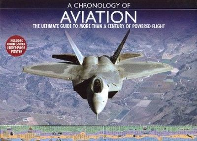 A Chronology of Aviation: The Ultimate Guide to More Than a Century of Powered Flight