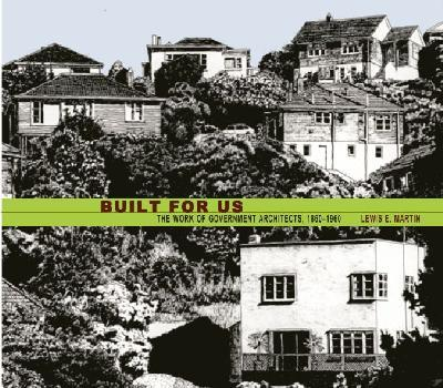 Built for Us: The Work of Government and Colonial Architects, 1860s-1960s