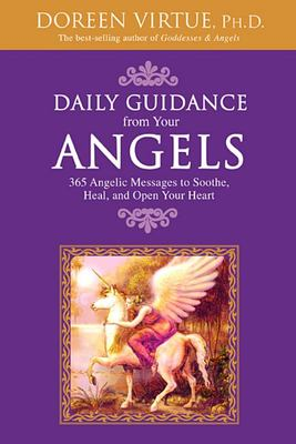 Daily Guidance from Your Angel: 365 Angelic Messages to Soothe, Heal and Open Your Heart
