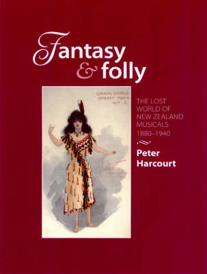 Fantasy and Folly: the Lost World of New Zealand Musicals 1880-1940