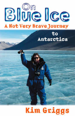 On Blue Ice: Travels in Antarctica