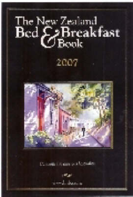New Zealand Bed and Breakfast Book: 2007