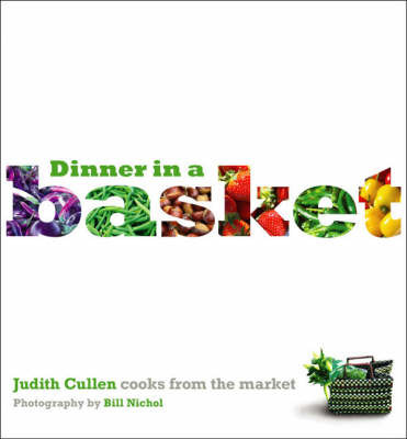 Dinner in a Basket: Judith Cullen Cooks from the Market