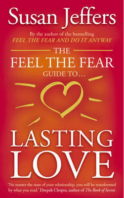 The Feel the Fear Guide to ... Lasting Love: How to Create a Superb Relationship for Life
