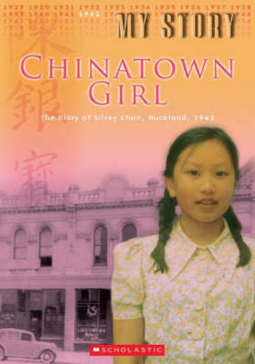 Chinatown Girl: The Diary of Silvey Chan, Auckland, 1942 (My New Zealand Story)