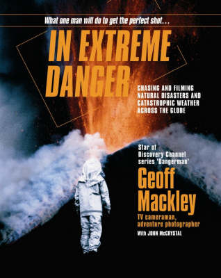 In Extreme Danger: Chasing and Filming Natural Disasters and Catastrophic Weather Around the Globe
