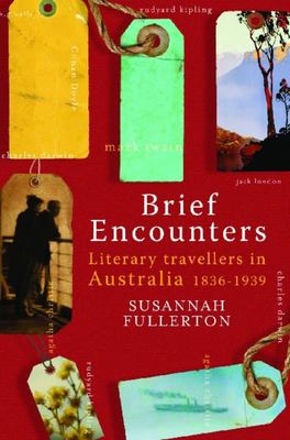 Brief Encounters: Literary Travellers in Australia 1836-1939 - SIGNED