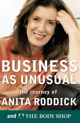 Business as Unusual: The Journey of Anita Roddick and the Body Shop