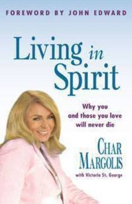 Living in Spirit: Why You and Those You Love Will Never Die