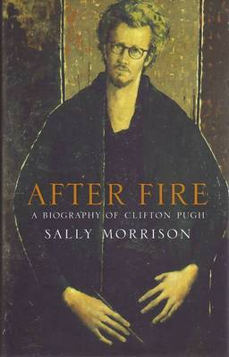 After Fire: A Biography of Clifton Pugh
