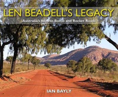 Len Beadell's Legacy: Australia's Atomic Bomb and Rocket Roads