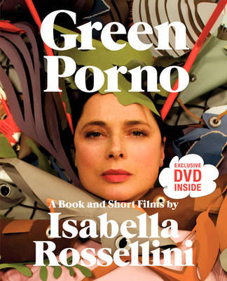 Green Porno - A Book and Short Films by Isabella Rossellini